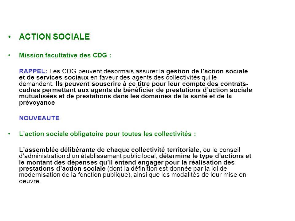 ACTION SOCIALE Mission facultative des CDG : RAPPEL: Les CDG peuvent désormais assurer la gestion de laction sociale et de services sociaux en faveur des agents des collectivités qui le demandent.