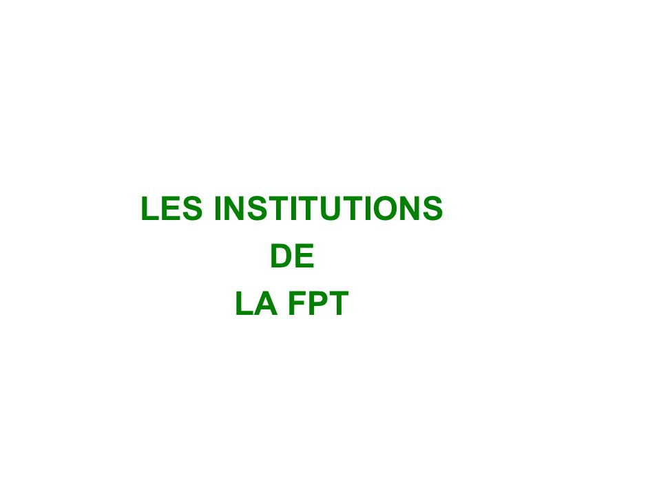 LES INSTITUTIONS DE LA FPT