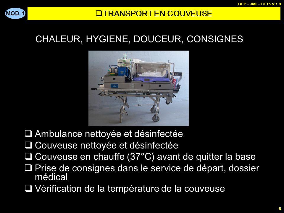 MOD. 1 BLP - JML - CFTS v 7.9 5 Ambulance nettoyée et désinfectée Couveuse nettoyée et désinfectée Couveuse en chauffe (37°C) avant de quitter la base