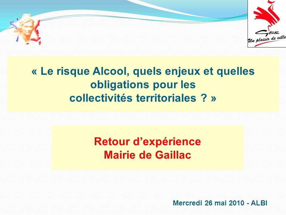 « Le risque Alcool, quels enjeux et quelles obligations pour les collectivités territoriales ? » Mercredi 26 mai 2010 - ALBI Retour dexpérience Mairie