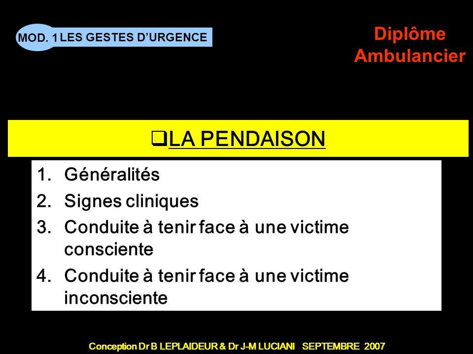 Conception Dr B LEPLAIDEUR & Dr J-M LUCIANI SEPTEMBRE 2007 LES GESTES DURGENCE MOD. 1 Diplôme Ambulancier TITRE DE CHAPITRE LA PENDAISON 1.Généralités