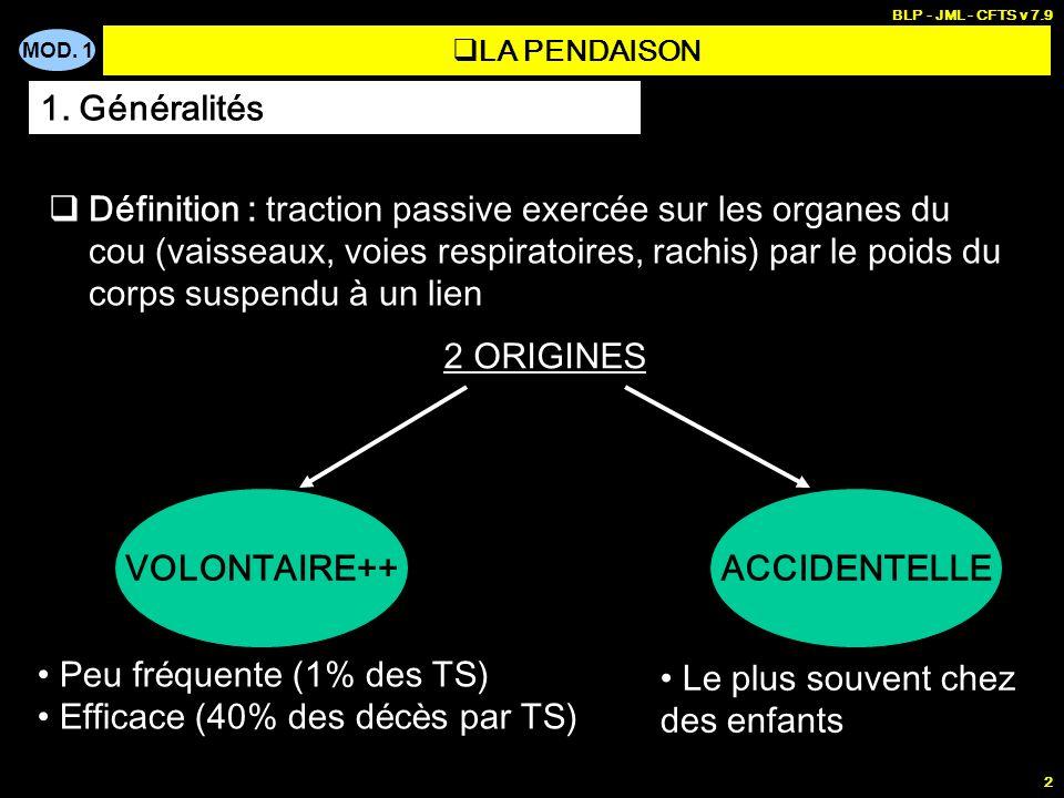 MOD. 1 BLP - JML - CFTS v 7.9 2 LA PENDAISON Définition : traction passive exercée sur les organes du cou (vaisseaux, voies respiratoires, rachis) par