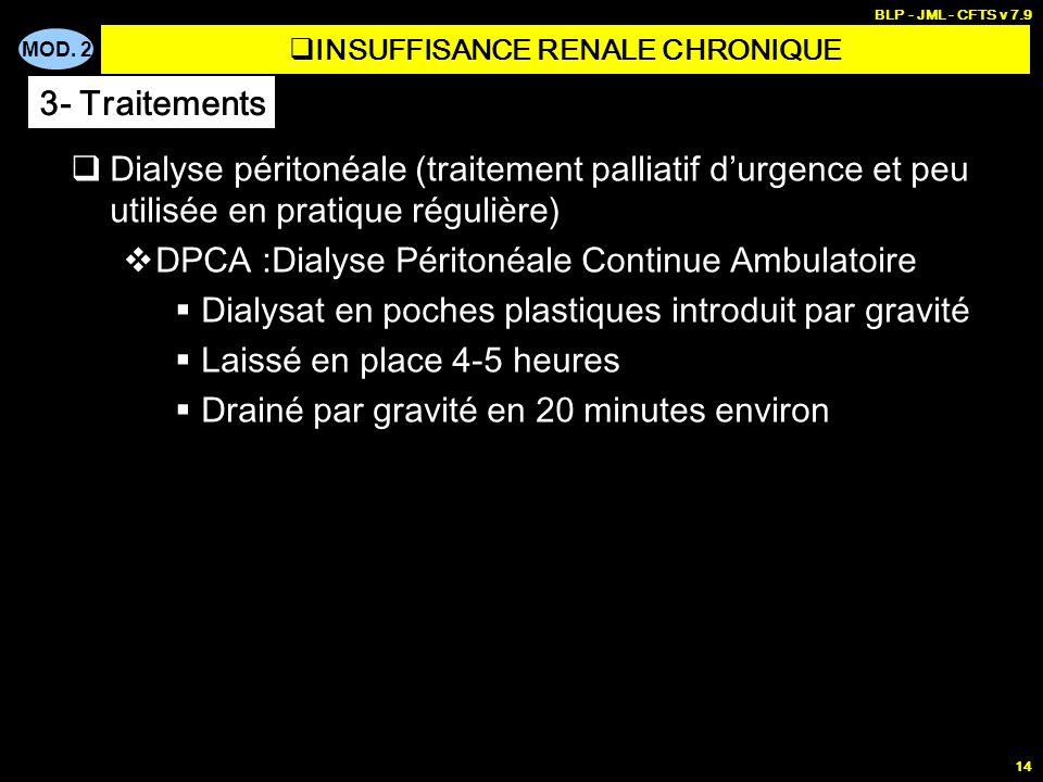 MOD. 2 BLP - JML - CFTS v 7.9 14 Dialyse péritonéale (traitement palliatif durgence et peu utilisée en pratique régulière) DPCA :Dialyse Péritonéale C