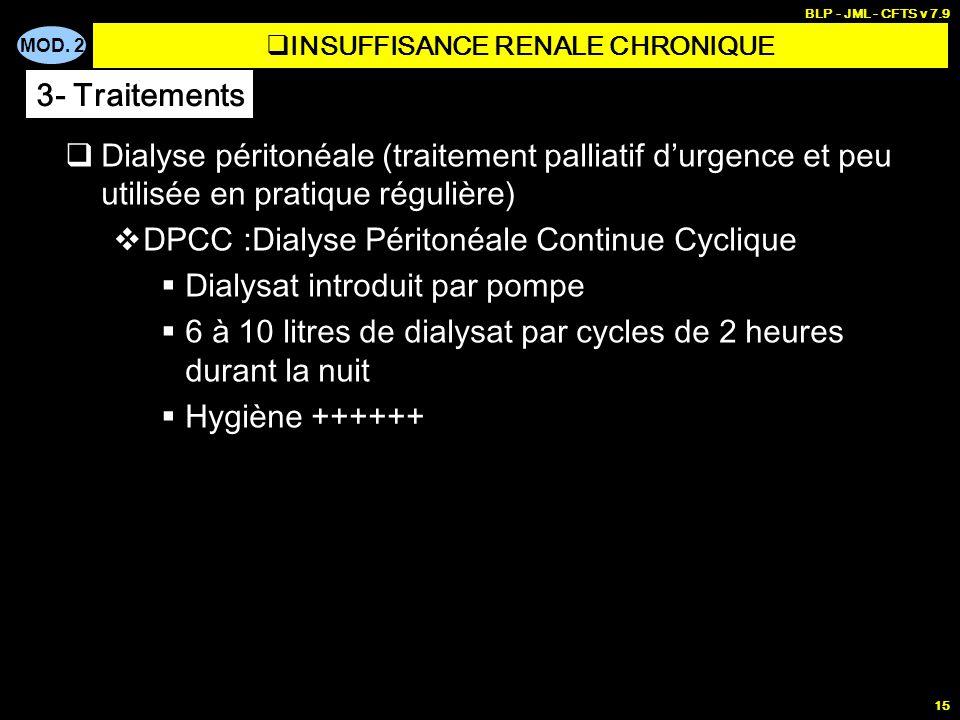 MOD. 2 BLP - JML - CFTS v 7.9 15 Dialyse péritonéale (traitement palliatif durgence et peu utilisée en pratique régulière) DPCC :Dialyse Péritonéale C