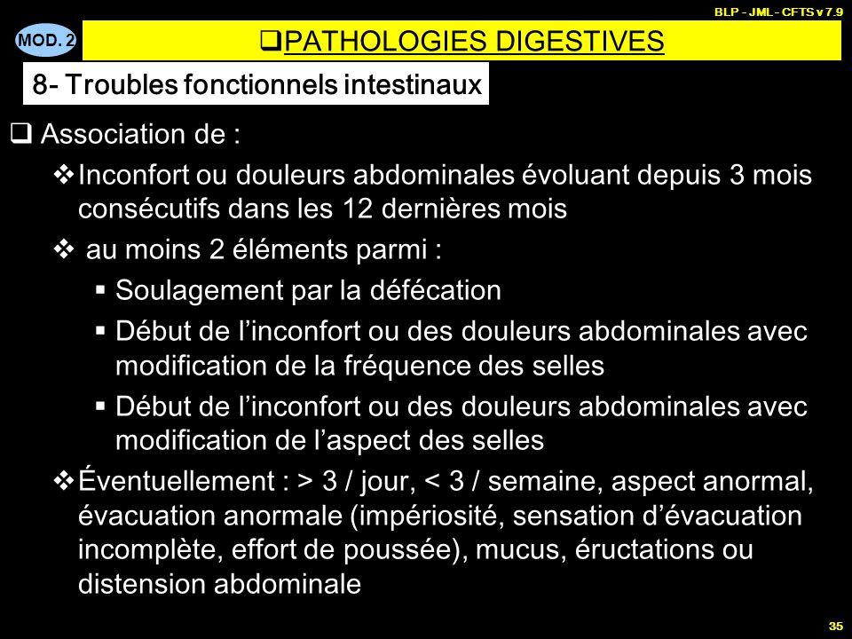 MOD. 2 BLP - JML - CFTS v 7.9 35 Association de : Inconfort ou douleurs abdominales évoluant depuis 3 mois consécutifs dans les 12 dernières mois au m