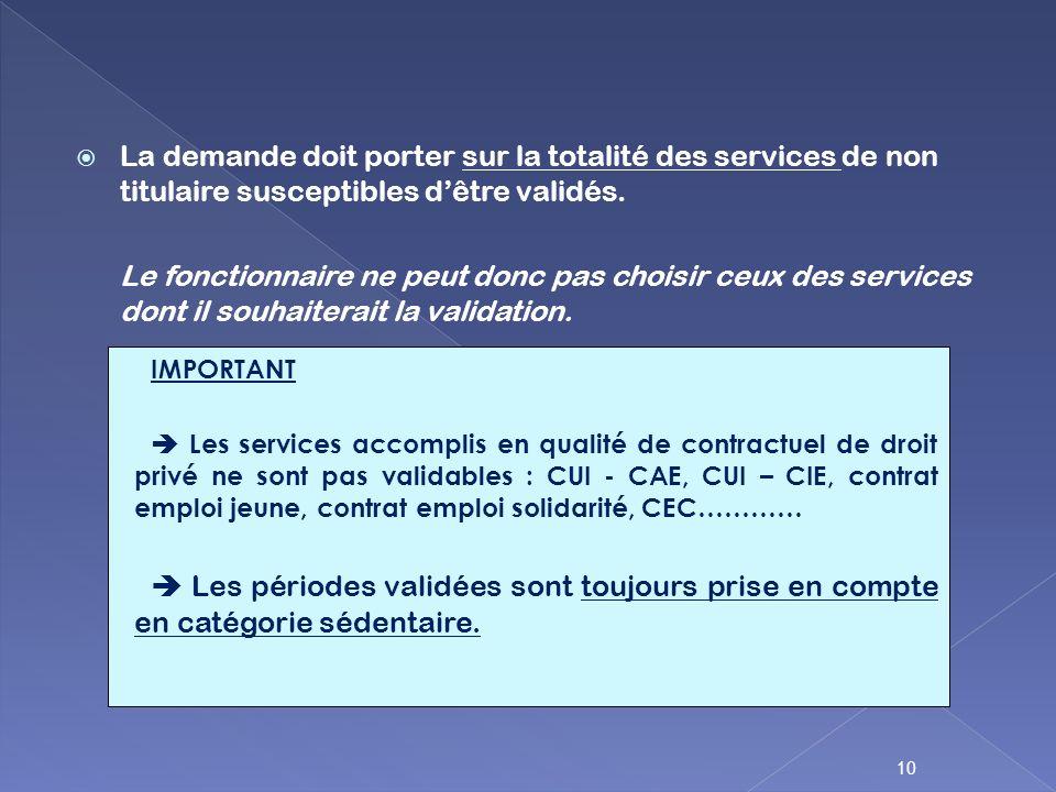 La demande doit porter sur la totalité des services de non titulaire susceptibles dêtre validés. Le fonctionnaire ne peut donc pas choisir ceux des se
