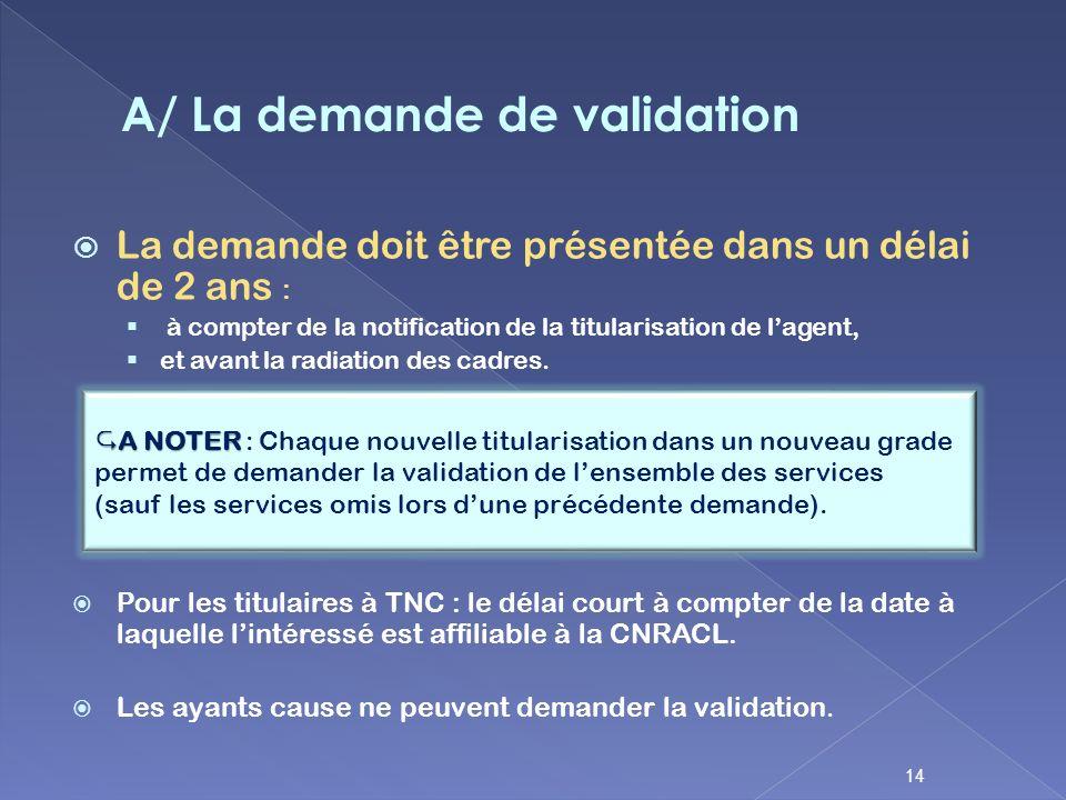 La demande doit être présentée dans un délai de 2 ans : à compter de la notification de la titularisation de lagent, et avant la radiation des cadres.