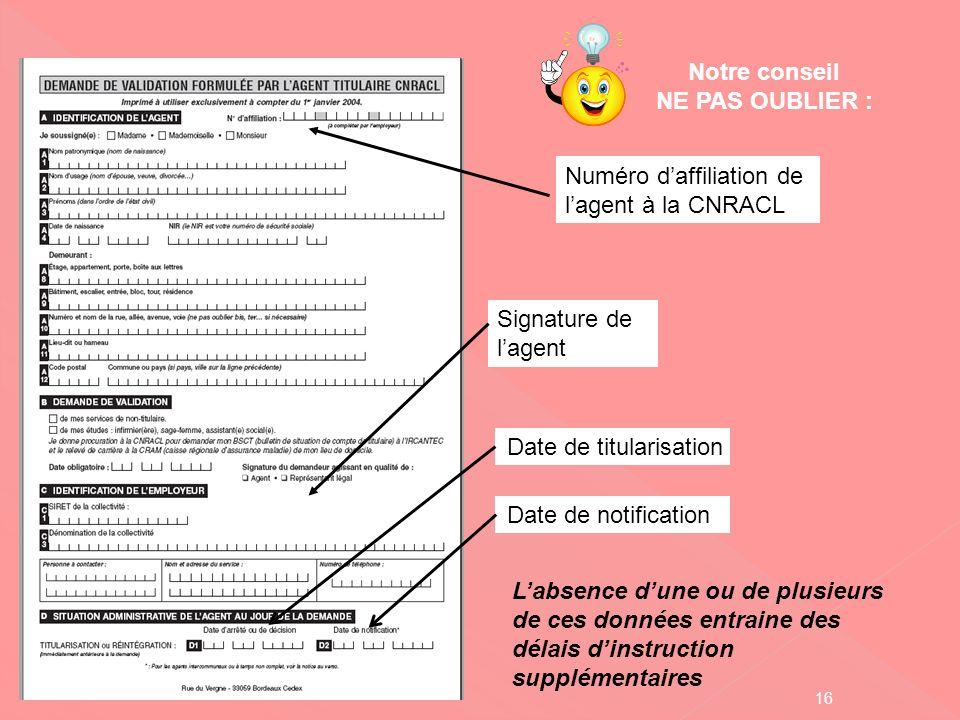 Numéro daffiliation de lagent à la CNRACL, Signature de lagent Date de titularisation Notre conseil NE PAS OUBLIER : Labsence dune ou de plusieurs de