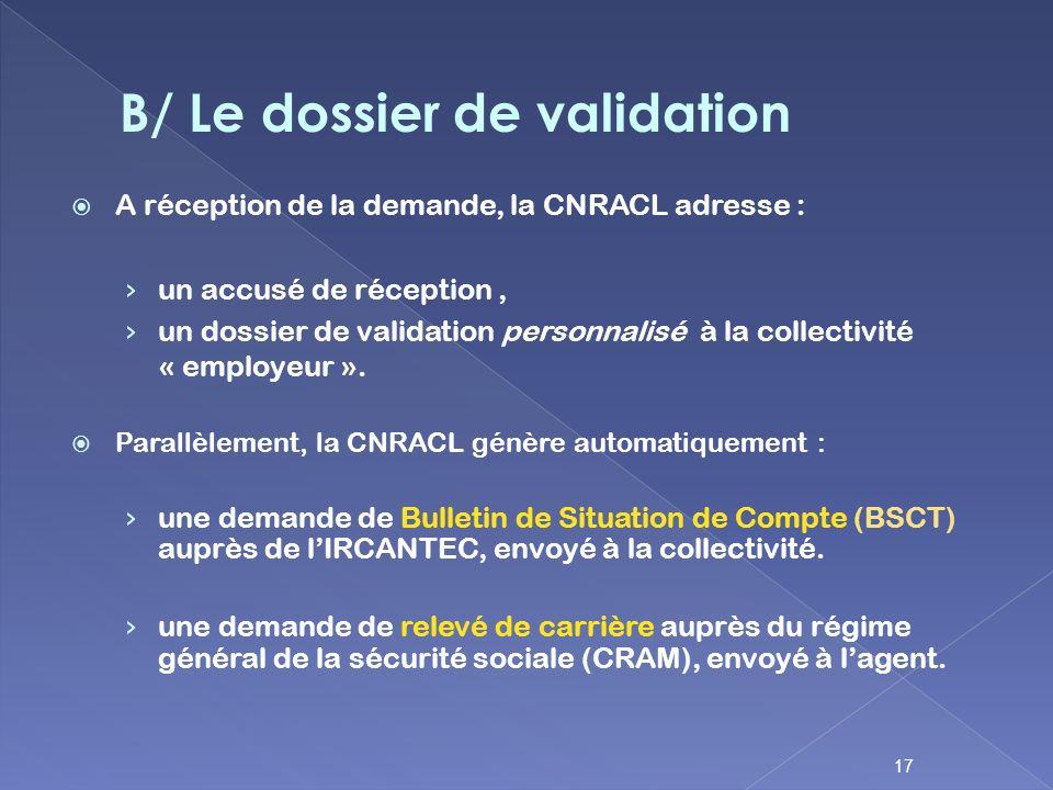 A réception de la demande, la CNRACL adresse : un accusé de réception, un dossier de validation personnalisé à la collectivité « employeur ». Parallèl