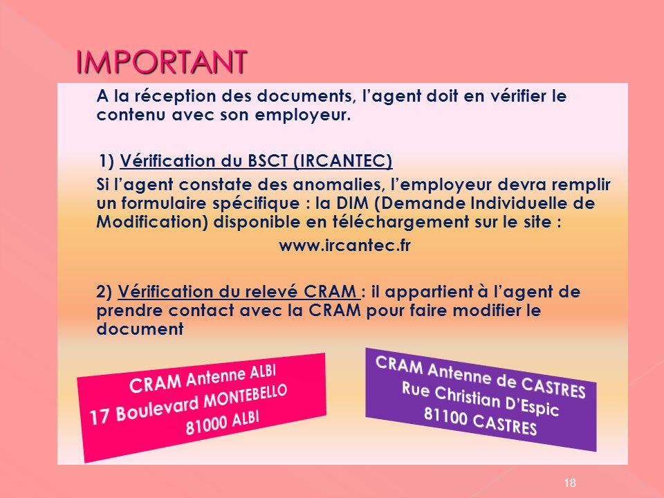 A la réception des documents, lagent doit en vérifier le contenu avec son employeur. 1) Vérification du BSCT (IRCANTEC) Si lagent constate des anomali