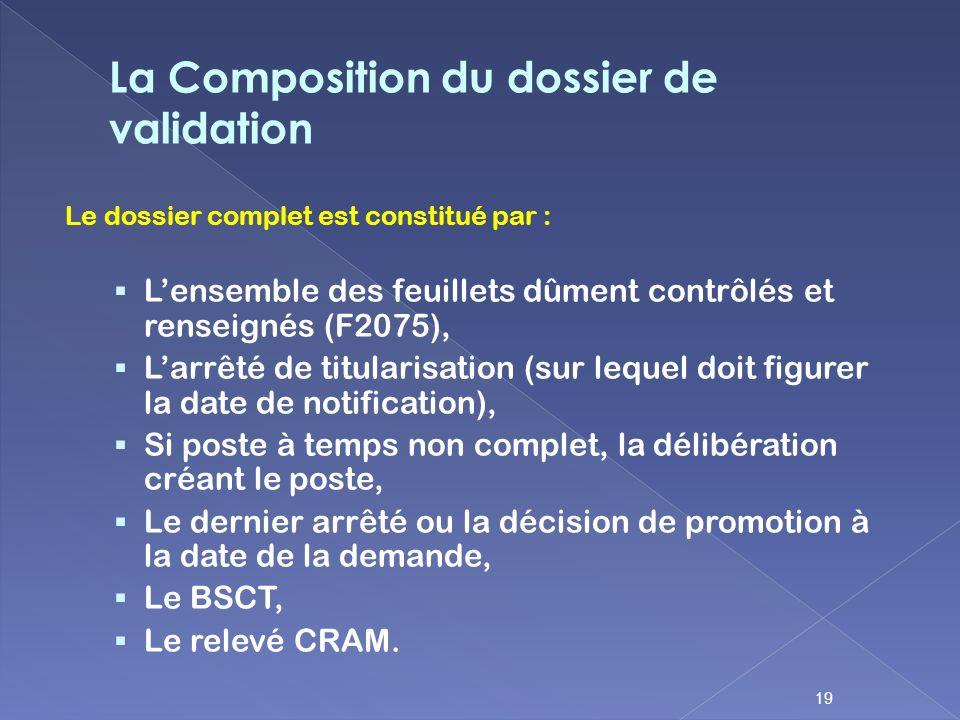 Le dossier complet est constitué par : Lensemble des feuillets dûment contrôlés et renseignés (F2075), Larrêté de titularisation (sur lequel doit figu