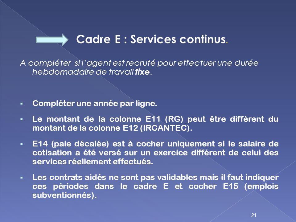 Cadre E : Services continus. A compléter si lagent est recruté pour effectuer une durée hebdomadaire de travail fixe. Compléter une année par ligne. L