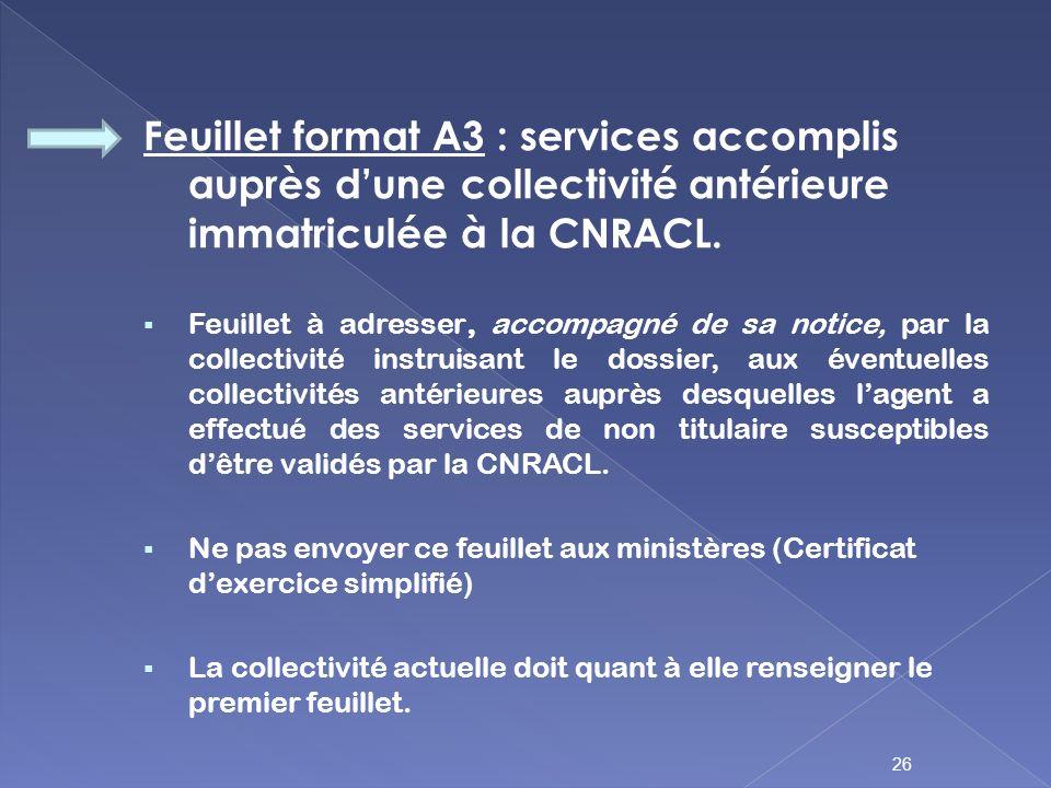Feuillet format A3 : services accomplis auprès dune collectivité antérieure immatriculée à la CNRACL. Feuillet à adresser, accompagné de sa notice, pa