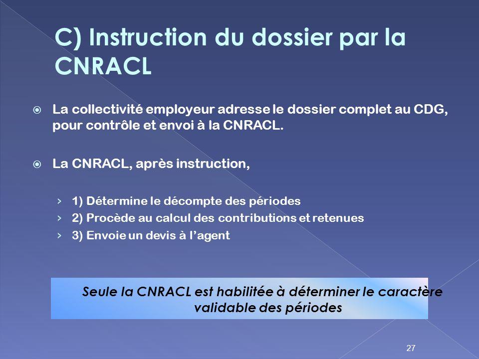 La collectivité employeur adresse le dossier complet au CDG, pour contrôle et envoi à la CNRACL. La CNRACL, après instruction, 1) Détermine le décompt