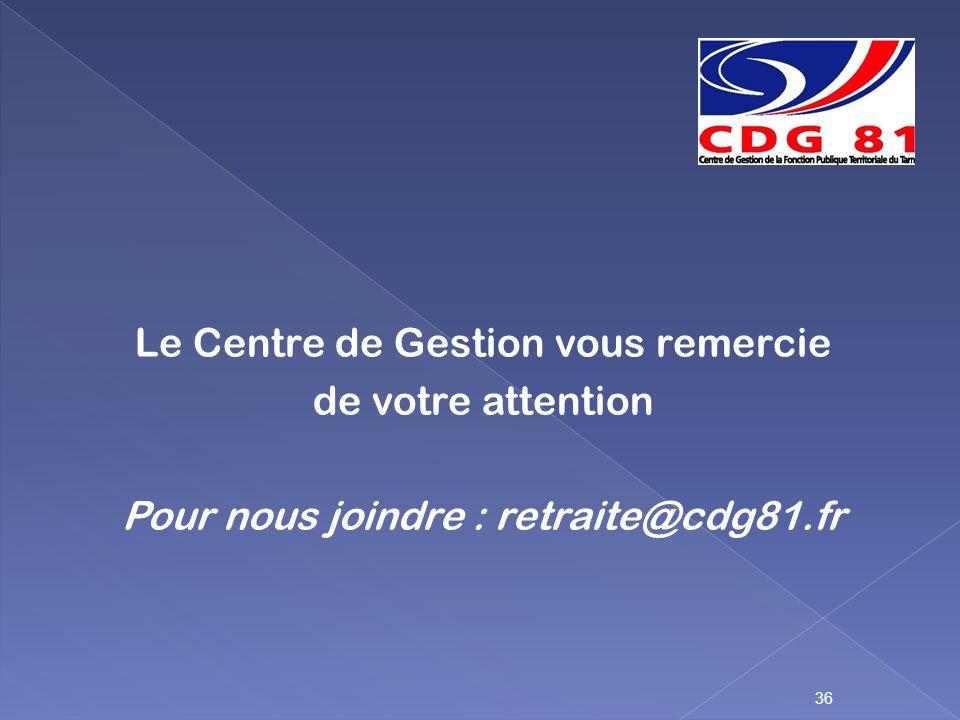 Le Centre de Gestion vous remercie de votre attention Pour nous joindre : retraite@cdg81.fr 36