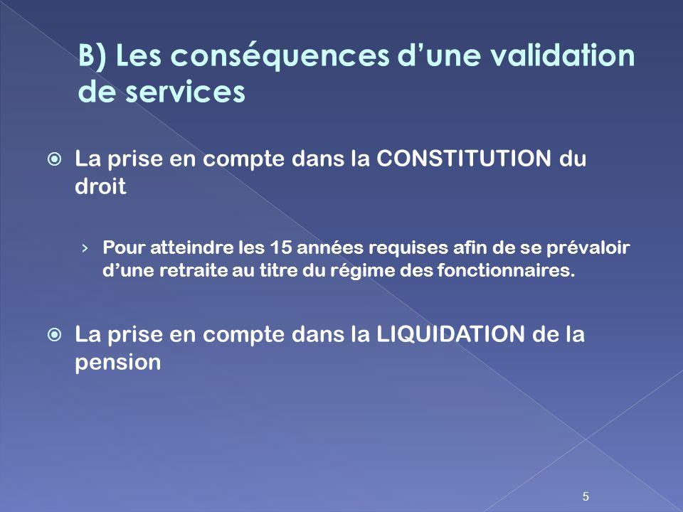 La prise en compte dans la CONSTITUTION du droit Pour atteindre les 15 années requises afin de se prévaloir dune retraite au titre du régime des fonct