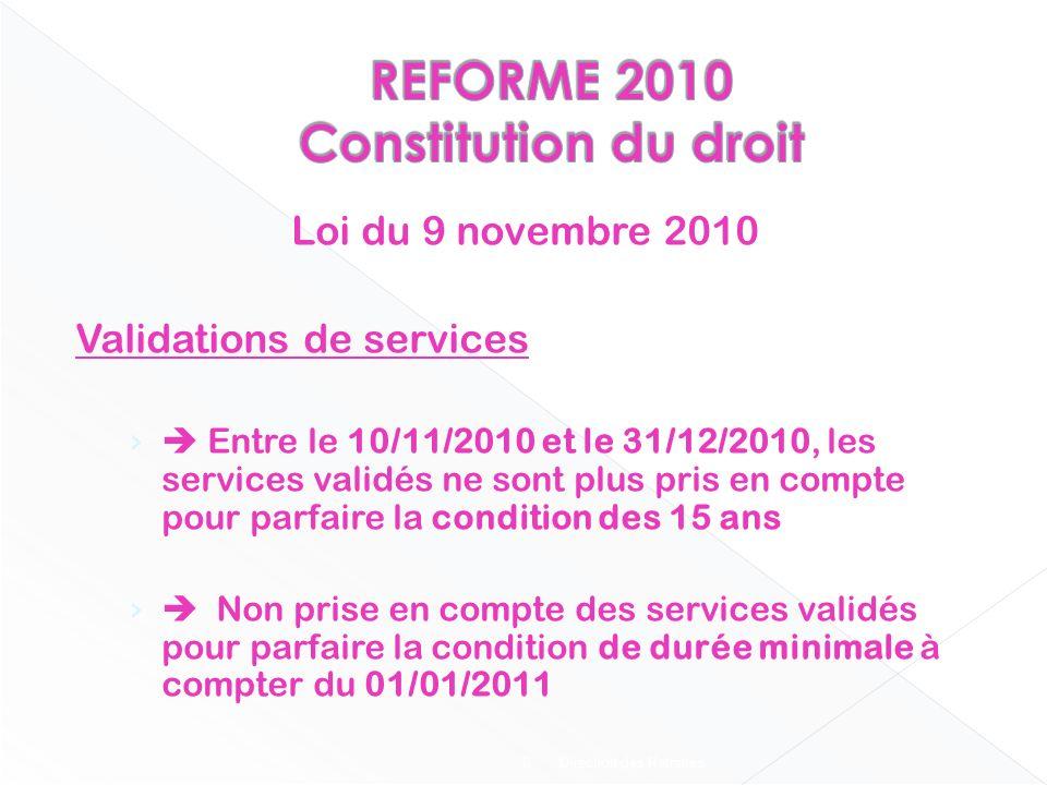 Direction des Retraites 6 Loi du 9 novembre 2010 Validations de services Entre le 10/11/2010 et le 31/12/2010, les services validés ne sont plus pris