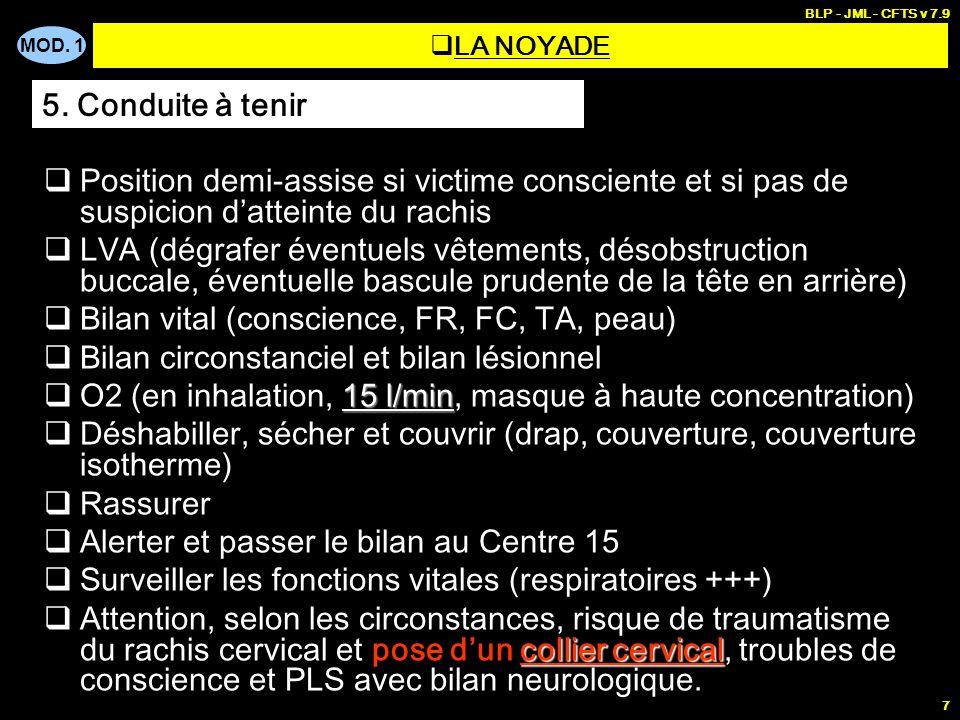 MOD. 1 BLP - JML - CFTS v 7.9 7 LA NOYADE Position demi-assise si victime consciente et si pas de suspicion datteinte du rachis LVA (dégrafer éventuel
