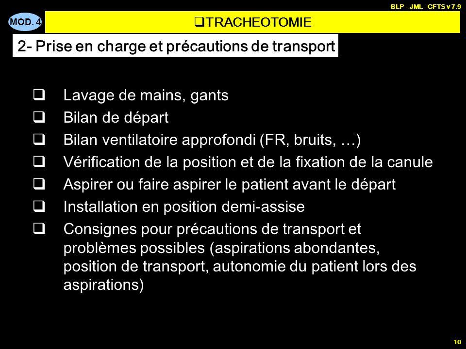 MOD. 4 BLP - JML - CFTS v 7.9 10 Lavage de mains, gants Bilan de départ Bilan ventilatoire approfondi (FR, bruits, …) Vérification de la position et d