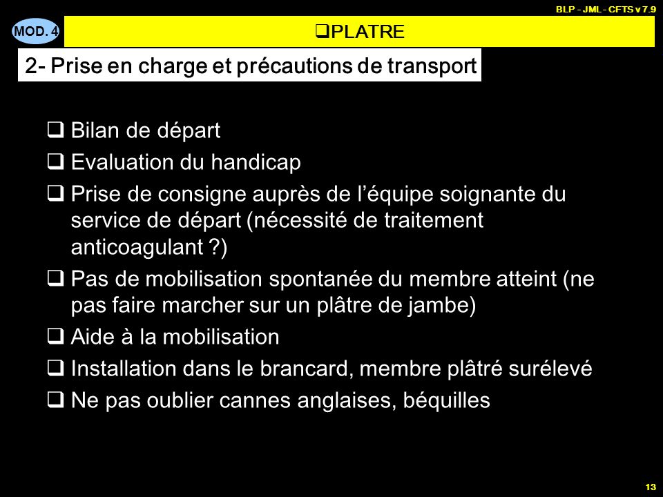 MOD. 4 BLP - JML - CFTS v 7.9 13 Bilan de départ Evaluation du handicap Prise de consigne auprès de léquipe soignante du service de départ (nécessité