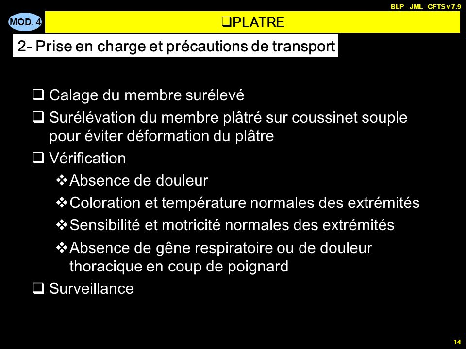 MOD. 4 BLP - JML - CFTS v 7.9 14 Calage du membre surélevé Surélévation du membre plâtré sur coussinet souple pour éviter déformation du plâtre Vérifi
