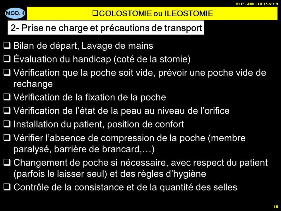 MOD. 4 BLP - JML - CFTS v 7.9 16 Bilan de départ, Lavage de mains Évaluation du handicap (coté de la stomie) Vérification que la poche soit vide, prév