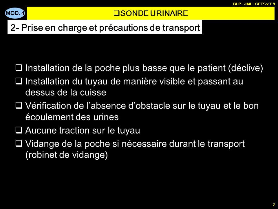 MOD. 4 BLP - JML - CFTS v 7.9 7 Installation de la poche plus basse que le patient (déclive) Installation du tuyau de manière visible et passant au de