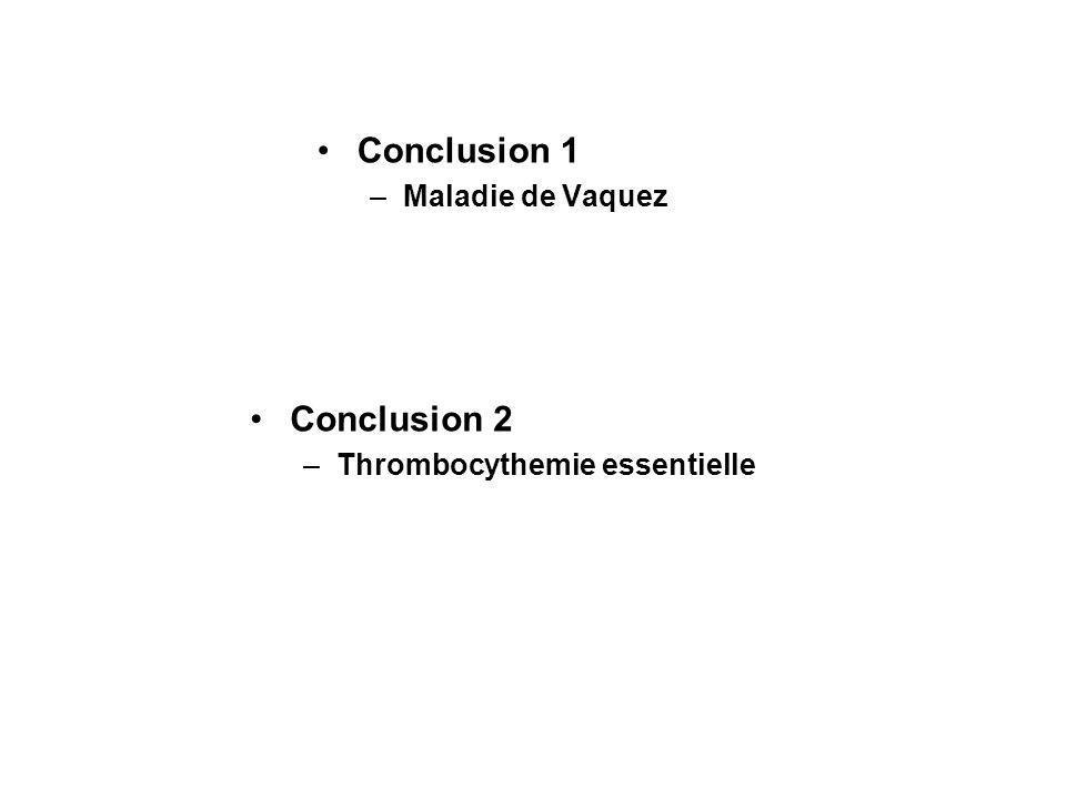 Conclusion 1 –Maladie de Vaquez Conclusion 2 –Thrombocythemie essentielle