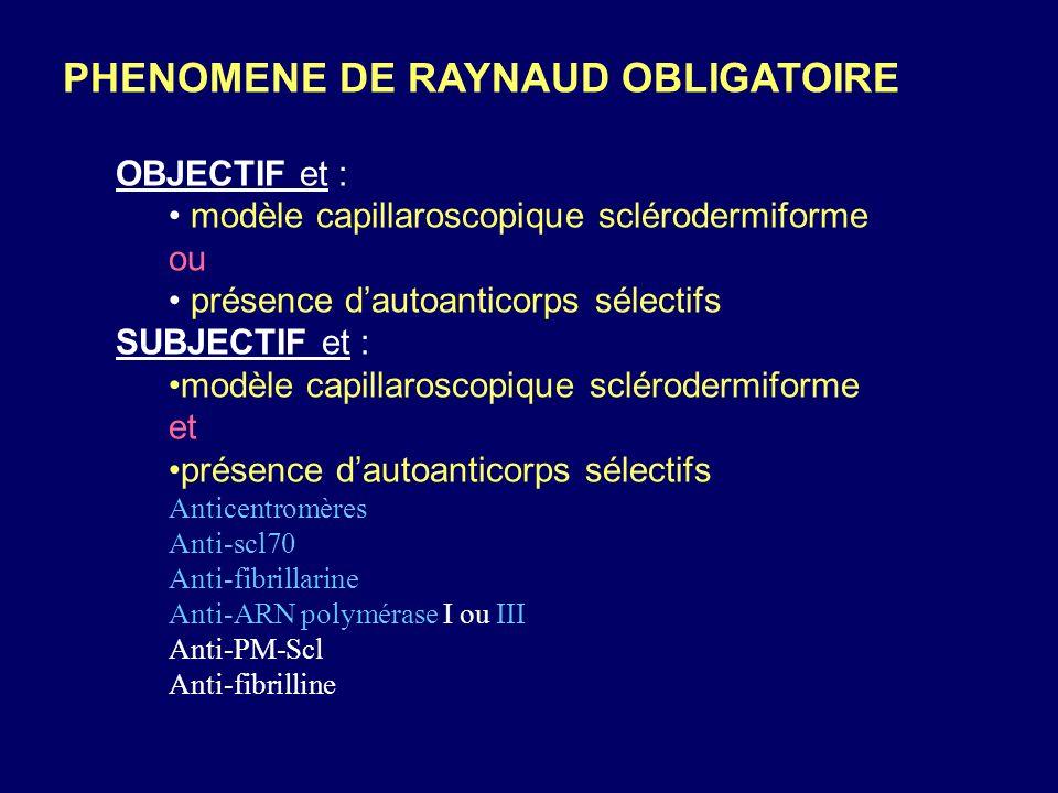PHENOMENE DE RAYNAUD OBLIGATOIRE OBJECTIF et : modèle capillaroscopique sclérodermiforme ou présence dautoanticorps sélectifs SUBJECTIF et : modèle ca
