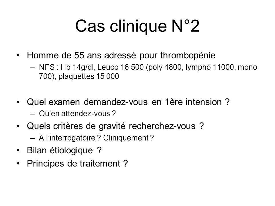Cas clinique N°2 Homme de 55 ans adressé pour thrombopénie –NFS : Hb 14g/dl, Leuco 16 500 (poly 4800, lympho 11000, mono 700), plaquettes 15 000 Quel