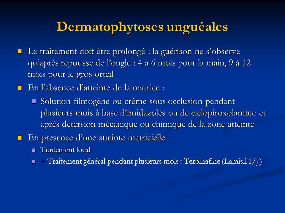 Dermatophytoses unguéales Le traitement doit être prolongé : la guérison ne sobserve quaprès repousse de longle : 4 à 6 mois pour la main, 9 à 12 mois