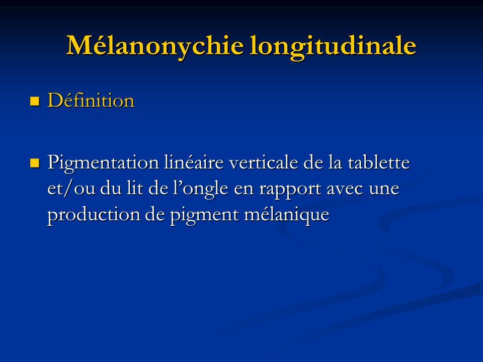 Mélanonychie longitudinale Définition Définition Pigmentation linéaire verticale de la tablette et/ou du lit de longle en rapport avec une production