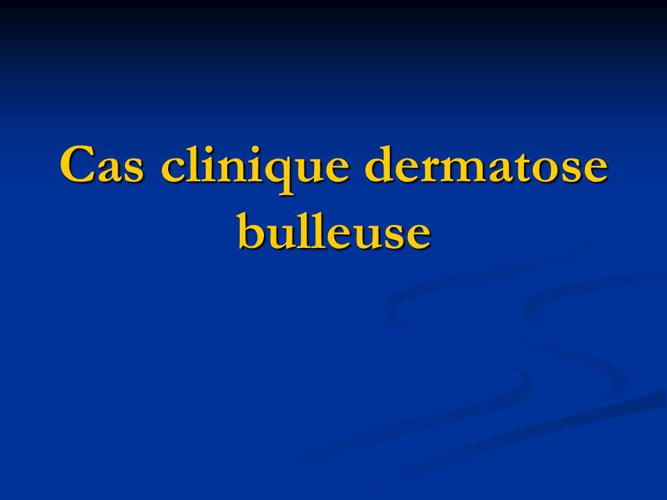 Cas clinique dermatose bulleuse