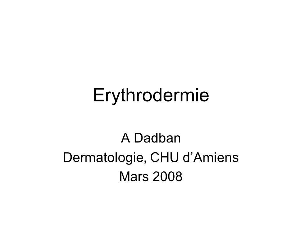 Erythrodermie A Dadban Dermatologie, CHU dAmiens Mars 2008