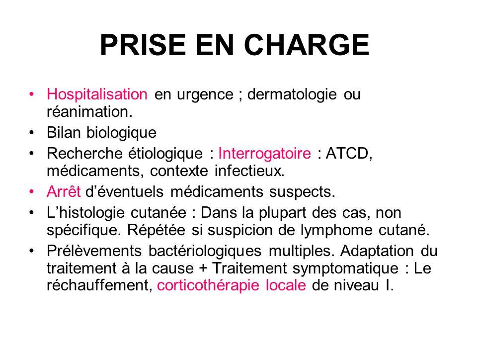 PRISE EN CHARGE Hospitalisation en urgence ; dermatologie ou réanimation.