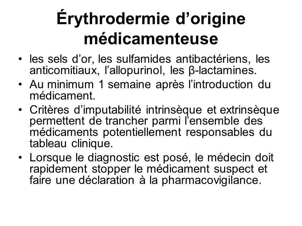 Érythrodermie dorigine médicamenteuse les sels dor, les sulfamides antibactériens, les anticomitiaux, lallopurinol, les β-lactamines.