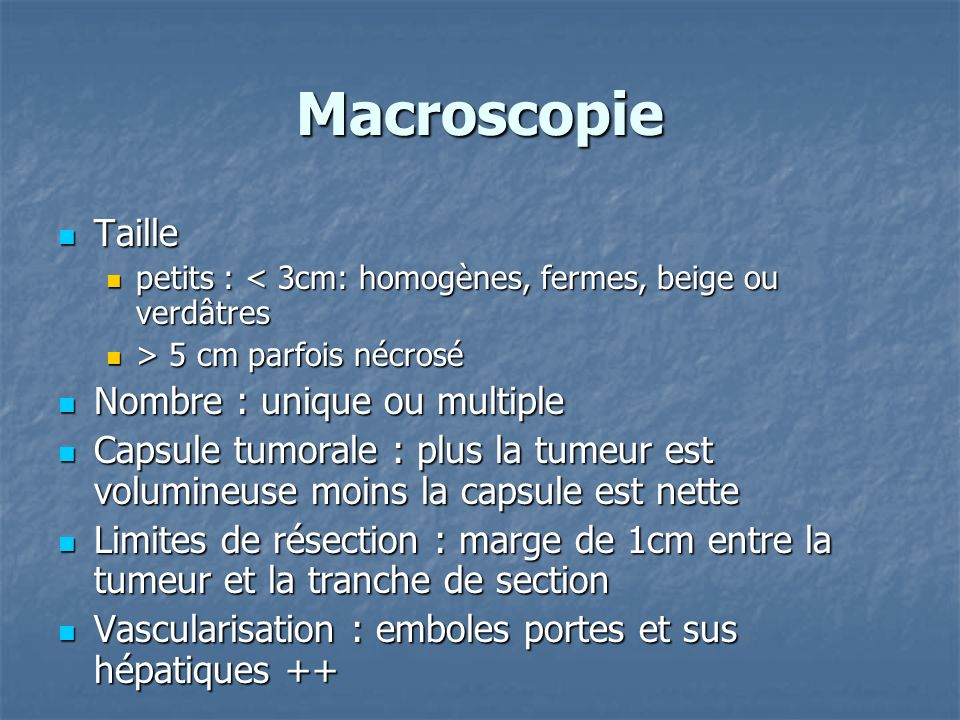 Macroscopie Taille Taille petits : < 3cm: homogènes, fermes, beige ou verdâtres petits : < 3cm: homogènes, fermes, beige ou verdâtres > 5 cm parfois n