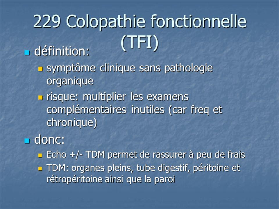 229 Colopathie fonctionnelle (TFI) définition: définition: symptôme clinique sans pathologie organique symptôme clinique sans pathologie organique ris