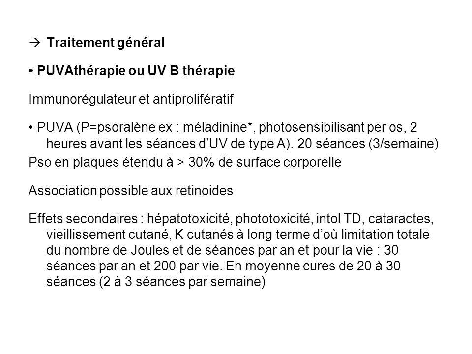 Traitement général PUVAthérapie ou UV B thérapie Immunorégulateur et antiprolifératif PUVA (P=psoralène ex : méladinine*, photosensibilisant per os, 2