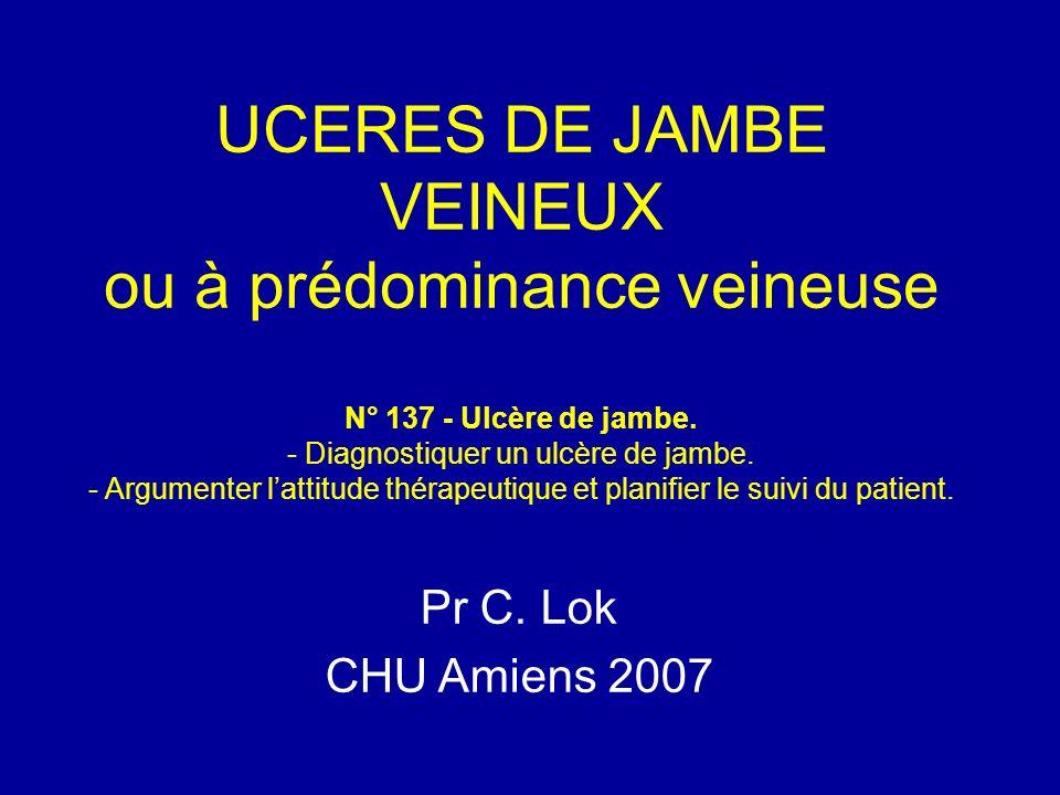 UCERES DE JAMBE VEINEUX ou à prédominance veineuse N° 137 - Ulcère de jambe. - Diagnostiquer un ulcère de jambe. - Argumenter lattitude thérapeutique