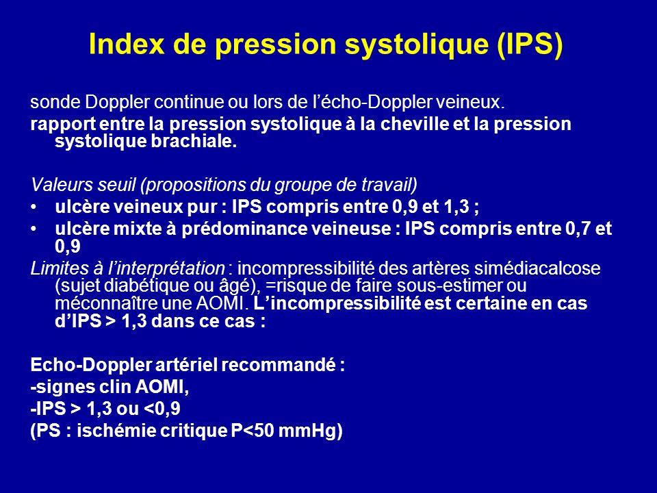 Index de pression systolique (IPS) sonde Doppler continue ou lors de lécho-Doppler veineux. rapport entre la pression systolique à la cheville et la p