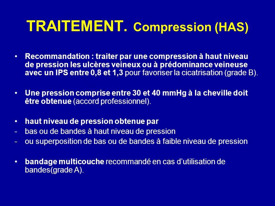 TRAITEMENT. Compression (HAS) Recommandation : traiter par une compression à haut niveau de pression les ulcères veineux ou à prédominance veineuse av