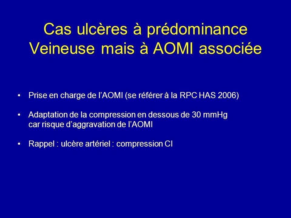 Cas ulcères à prédominance Veineuse mais à AOMI associée Prise en charge de lAOMI (se référer à la RPC HAS 2006) Adaptation de la compression en desso