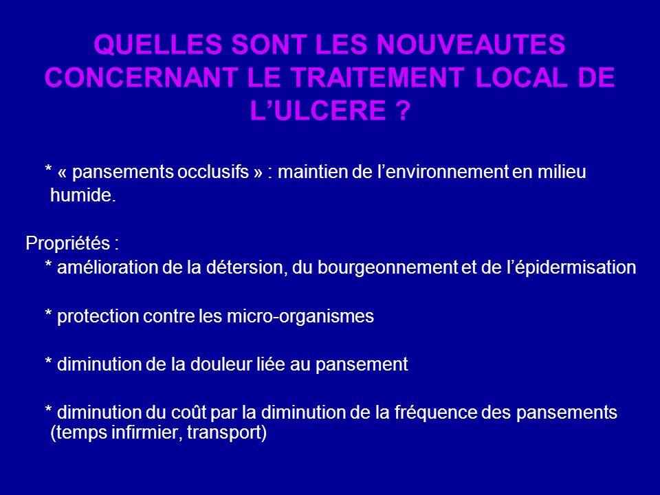 QUELLES SONT LES NOUVEAUTES CONCERNANT LE TRAITEMENT LOCAL DE LULCERE ? * « pansements occlusifs » : maintien de lenvironnement en milieu humide. Prop