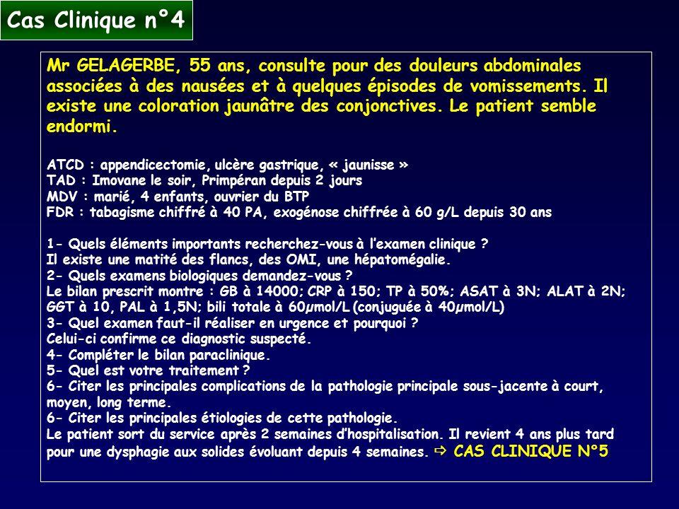 Cas Clinique n°4 Mr GELAGERBE, 55 ans, consulte pour des douleurs abdominales associées à des nausées et à quelques épisodes de vomissements. Il exist