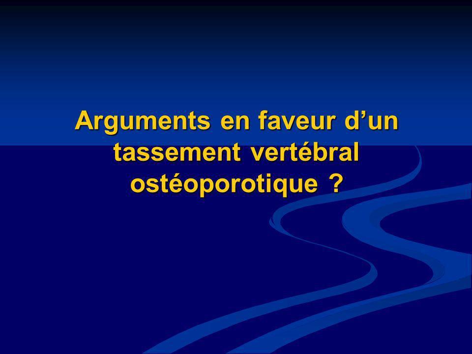 Arguments en faveur dun tassement vertébral ostéoporotique ?
