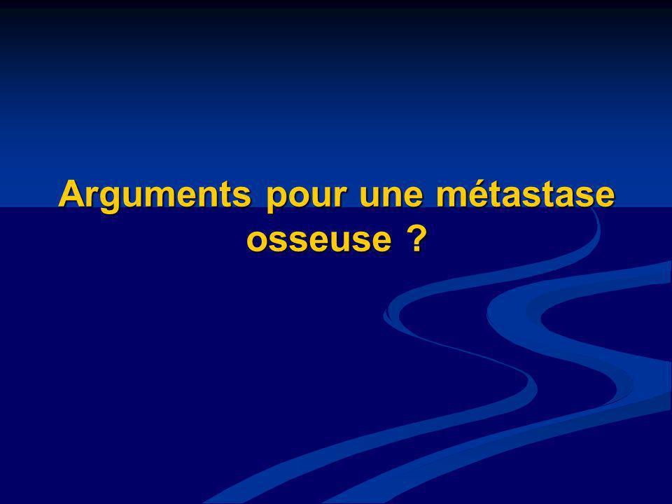Arguments pour une métastase osseuse ?