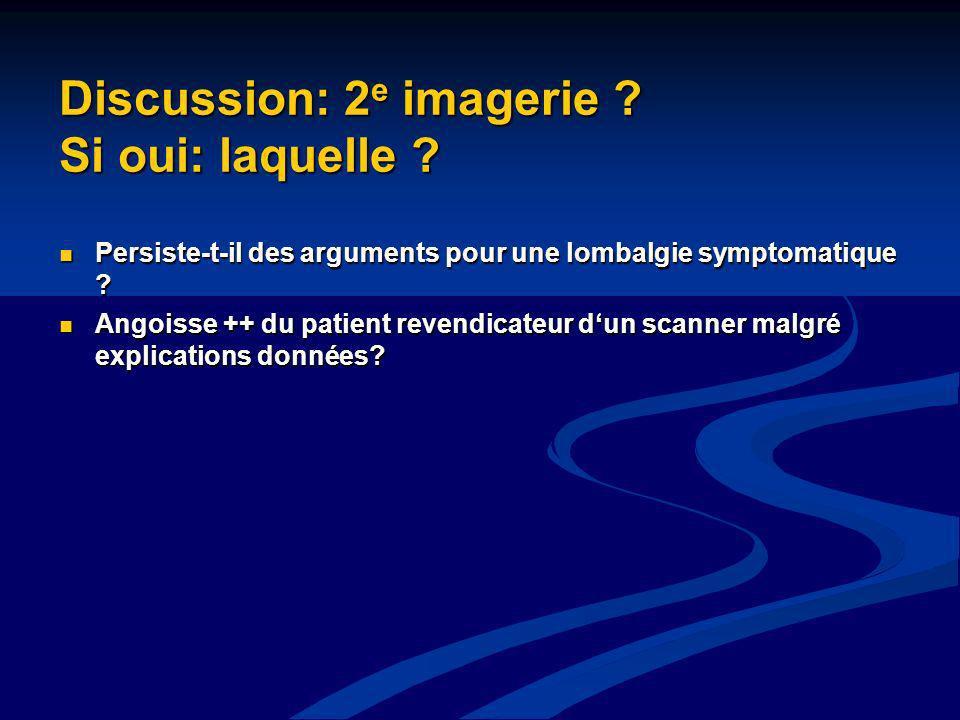 Discussion: 2 e imagerie ? Si oui: laquelle ? Persiste-t-il des arguments pour une lombalgie symptomatique ? Persiste-t-il des arguments pour une lomb