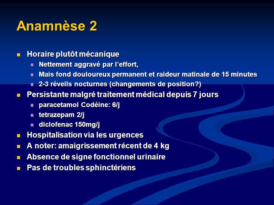 Clinique 1 T° 36,8, poids 72 kg, T ?, EVA douleur 8/10 T° 36,8, poids 72 kg, T ?, EVA douleur 8/10 Syndrome rachidien Syndrome rachidien Lombalgie basse reproduite à la palpation de L4, L5 et S1 Lombalgie basse reproduite à la palpation de L4, L5 et S1 Douleur para vertébrale + contracture prédominant à droite Douleur para vertébrale + contracture prédominant à droite Etude des mobilités du rachis Etude des mobilités du rachis Flexion: DMS 40 cm, Schöber +1cm Flexion: DMS 40 cm, Schöber +1cm Inclinaison latérale droite douloureuse Inclinaison latérale droite douloureuse Lasègue lombaire bilatéral Lasègue lombaire bilatéral LFG F E LFD Schéma en étoile de Maigne