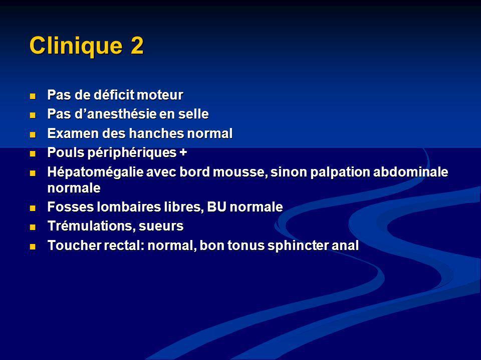 Clinique 2 Pas de déficit moteur Pas de déficit moteur Pas danesthésie en selle Pas danesthésie en selle Examen des hanches normal Examen des hanches